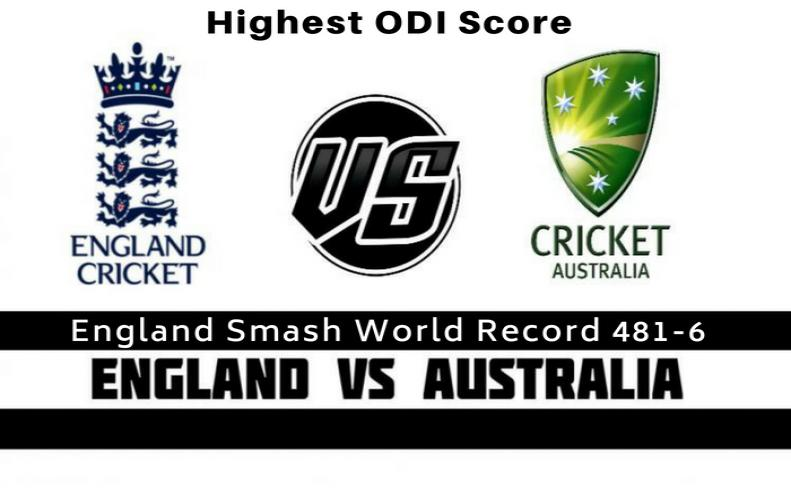 Eng vs Aus- Highest ODI Score | England Smash World Record 481-6