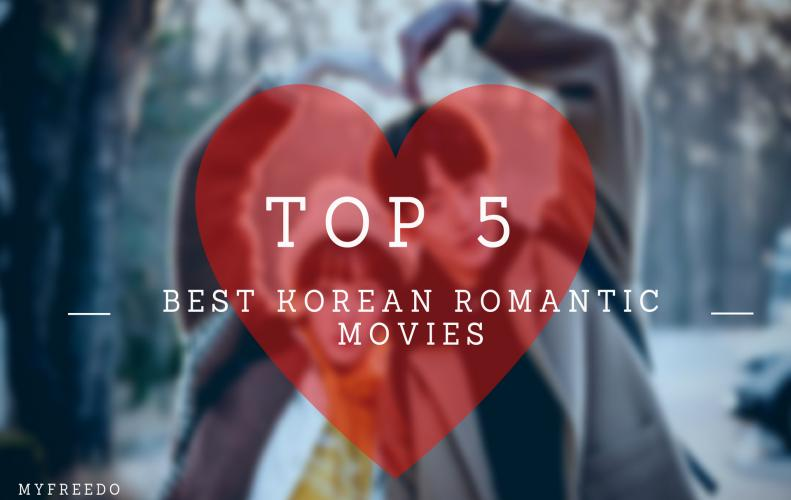 Top 5 Best Korean Romantic Movies | That'll Make You Fall In Love