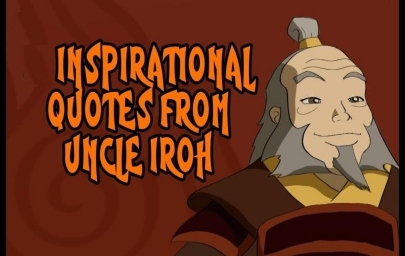 Uncle Iroh Quotes: Most Inspirational of All Time