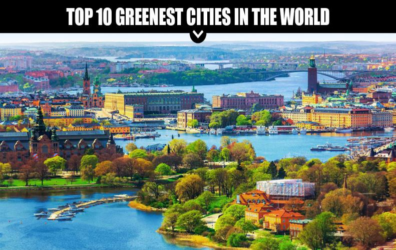 Greenest Cities in the World | The List of Top 10