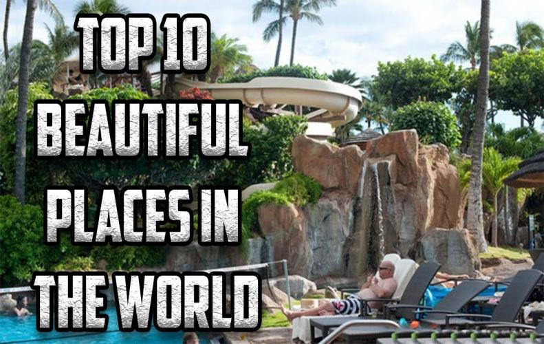 List of Top 10 Most Beautiful Places in the World that Actually Exist