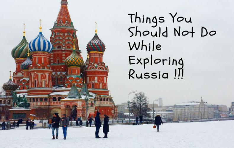 These Things You Should Not Do While Exploring Russia