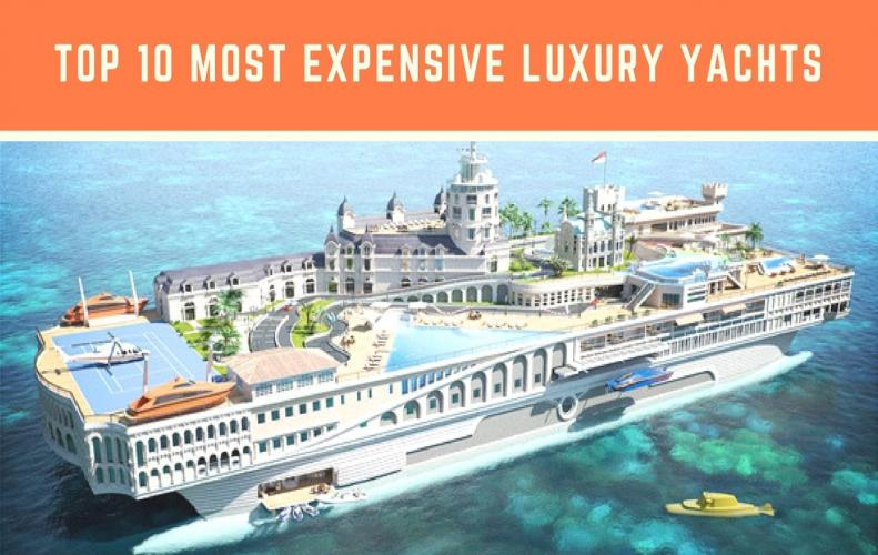 Most Expensive Luxury Yachts in the World | The List of Top 10