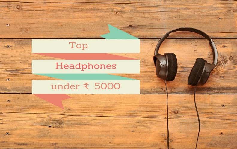 Best Headphones under INR 5000 for An Amazing Audio Experience