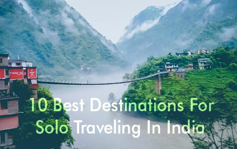Best Travel Destinations in India for a Solo Traveller