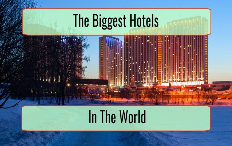 Biggest Hotels in the World | The List of Top 10