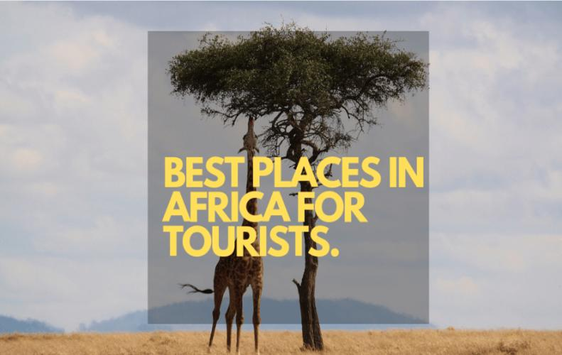 Most Beautiful Places to Visit in Africa for an Incredible Travel Experience