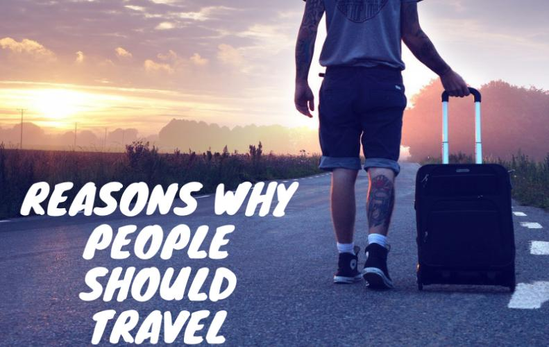 Top 10 Reasons why People Should Travel More Often