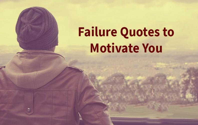 Best Quotes on Failure that Inspire Us to Try Harder Again