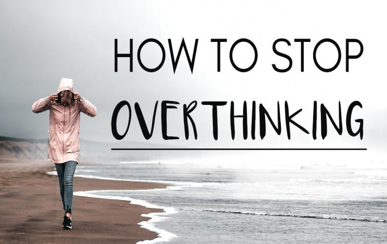 Best Ways to Stop Overthinking and Start Living a Pleasant Life