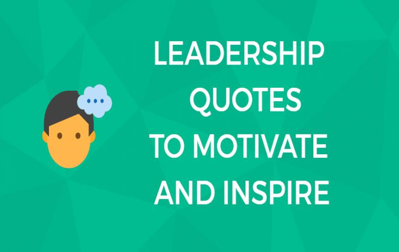 Best Leadership Quotes by Some Great Leaders from All Over the World