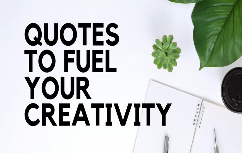 Best Quotes on Creativity to Open up Your Mind and Perspective