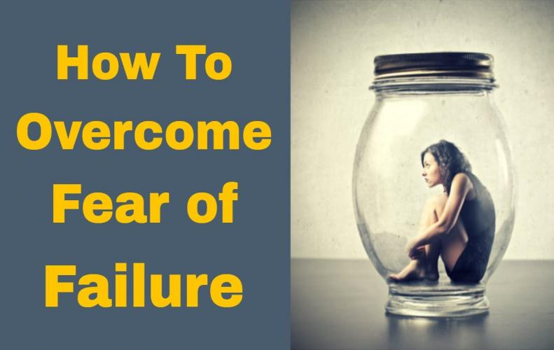 How to Overcome Fear of Failure to Get Success in Life